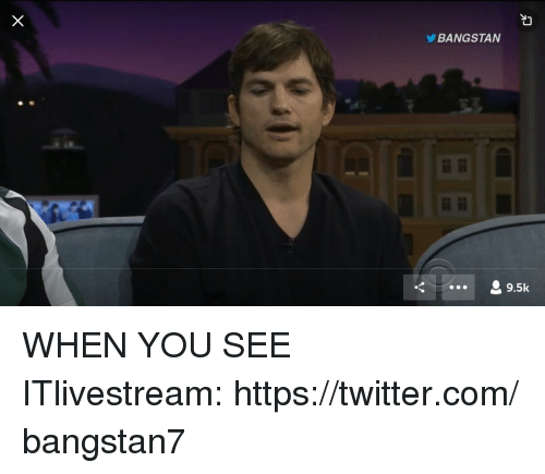 Twitter, When You See It, and Com: BANGSTAN  9.5k WHEN YOU SEE ITlivestream: https://twitter.com/bangstan7