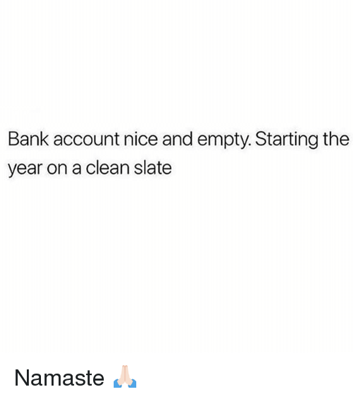 Namaste, Bank, and Girl Memes: Bank account nice and empty. Starting the  year on a clean slate Namaste 🙏🏻