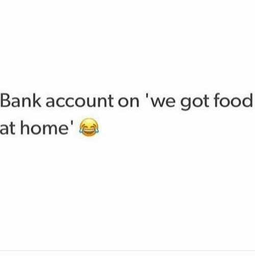 Memes, 🤖, and Account: Bank account on we got food  at home