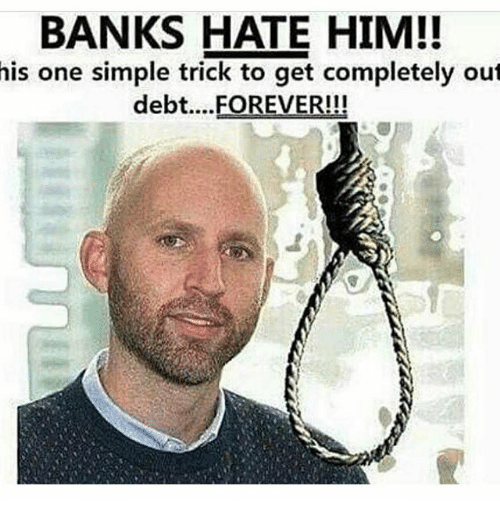 Memes, Banks, and Forever: BANKS HATE HIM!!  one simple trick to get completely out  his  debt... FOREVER!!!