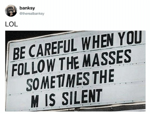 Banksy Lol Be Careful When You Follow The Masses Sometimes The M Is