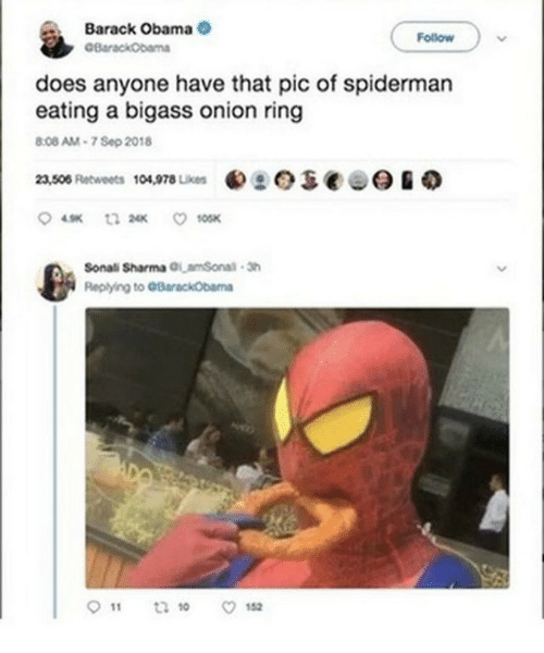 Obama, Barack Obama, and Onion: Barack Obama  Follow  does anyone have that pic of spiderman  eating a bigass onion ring  .08 AM-7 Sep 2018  23,508 Retweets  104,978 Lkes  Sonali Sharma amSonal 3  Replying to GBarackObama  911 t210 ㅇ152