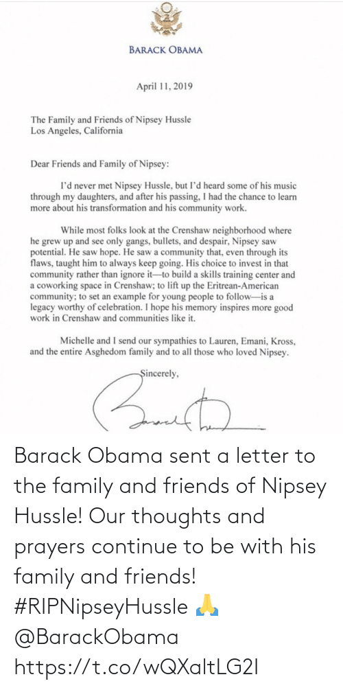Family, Friends, and Obama: Barack Obama sent a letter to the family and friends of Nipsey Hussle! Our thoughts and prayers continue to be with his family and friends! #RIPNipseyHussle 🙏 @BarackObama https://t.co/wQXaltLG2I