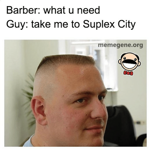 Barber, Memes, and Citi: Barber: what u need  Guy: take me to Suplex City  memegene.org
