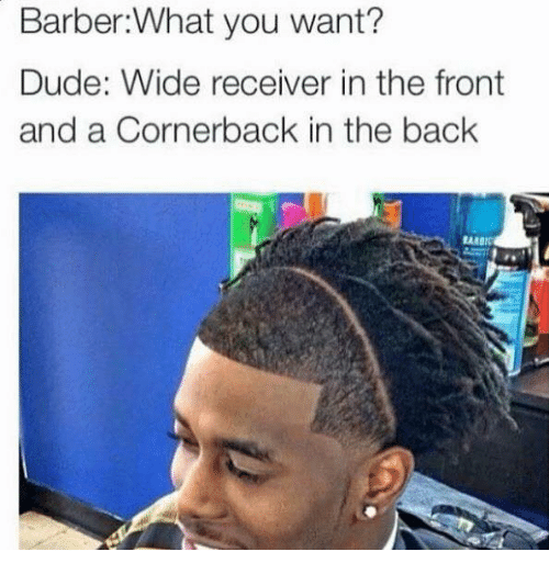 Barber, Dude, and Nfl: Barber:What you want?  Dude: Wide receiver in the front  and a Cornerback in the back  EA BI