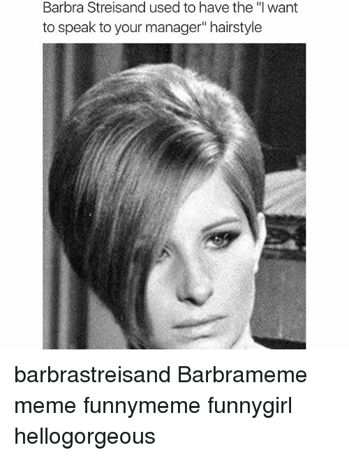 Barbra Streisand Used To Have The I Want To Speak To Your Manager