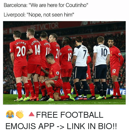 """Barcelona, Football, and Memes: Barcelona: """"We are here for Coutinho""""  Liverpool: """"Nope, not seen him""""  32 😂👏 🔺FREE FOOTBALL EMOJIS APP -> LINK IN BIO!!"""