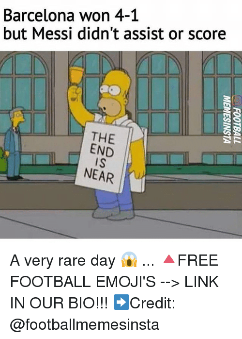 Barcelona, Football, and Memes: Barcelona won 4-1  but Messi didn't assist or score  THE  END  IS  NEAR A very rare day 😱 ... 🔺FREE FOOTBALL EMOJI'S --> LINK IN OUR BIO!!! ➡️Credit: @footballmemesinsta