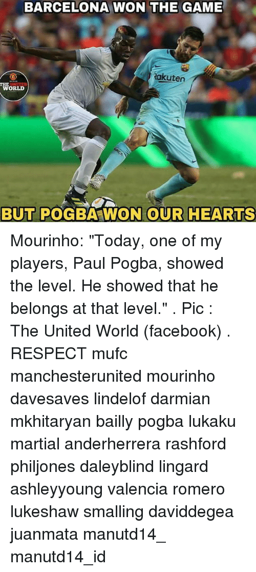 "Barcelona, Facebook, and Memes: BARCELONA WON THE GAME  akuten  THE  WORLD  BUT POGBA WON OUR HEARTS Mourinho: ""Today, one of my players, Paul Pogba, showed the level. He showed that he belongs at that level."" . Pic : The United World (facebook) . RESPECT mufc manchesterunited mourinho davesaves lindelof darmian mkhitaryan bailly pogba lukaku martial anderherrera rashford philjones daleyblind lingard ashleyyoung valencia romero lukeshaw smalling daviddegea juanmata manutd14_ manutd14_id"