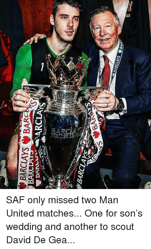 Memes, Barclays, and United: BARCLAYSBARO  BARCLAYs SAF only missed two Man United matches... One for son's wedding and another to scout David De Gea...