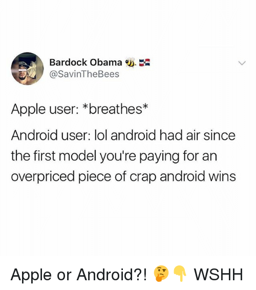 Android, Apple, and Lol: Bardock Obama .  @SavinTheBees  Apple user: *breathes*  Android user: lol android had air since  the first model you're paying for an  overpriced piece of crap android wins Apple or Android?! 🤔👇 WSHH
