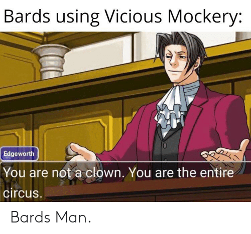 Bards Using Vicious Mockery Edgeworth |You Are Not a Clown