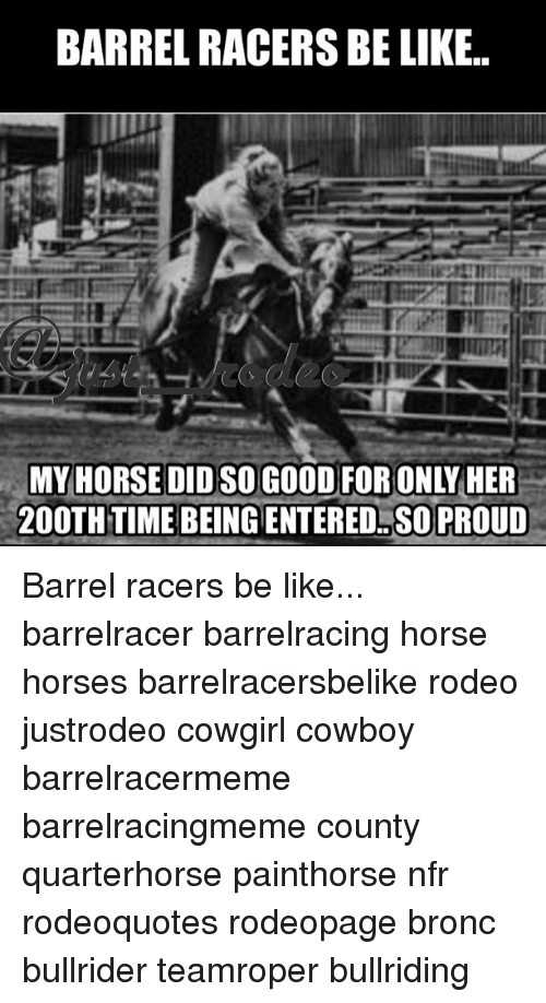 Barrel Racers Be Like My Horse Did So Good For 20oth Time Being