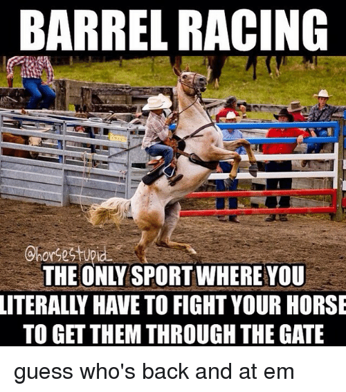 Barrel Racing The Only Sport Where You Literally Have To Fight Your