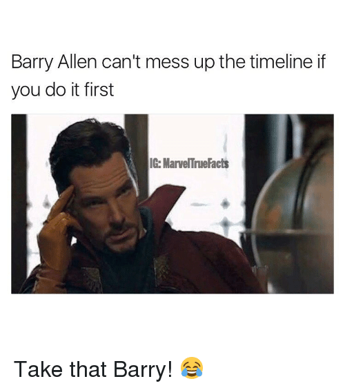 Memes, 🤖, and Take That: Barry Allen can't mess up the timeline if  you do it first  IG: MarvelTne Facts Take that Barry! 😂