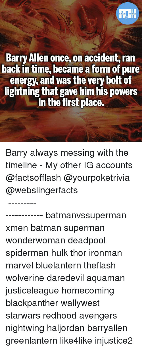 Batman, Energy, and Memes: Barry Allen once, on accident, ran  back in time, became a form of pure  energy, and was the very bolt of  lightning that gave him his powers  in the first place. Barry always messing with the timeline - My other IG accounts @factsofflash @yourpoketrivia @webslingerfacts ⠀⠀⠀⠀⠀⠀⠀⠀⠀⠀⠀⠀⠀⠀⠀⠀⠀⠀⠀⠀⠀⠀⠀⠀⠀⠀⠀⠀⠀⠀⠀⠀⠀⠀⠀⠀ ⠀⠀--------------------- batmanvssuperman xmen batman superman wonderwoman deadpool spiderman hulk thor ironman marvel bluelantern theflash wolverine daredevil aquaman justiceleague homecoming blackpanther wallywest starwars redhood avengers nightwing haljordan barryallen greenlantern like4like injustice2