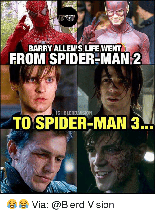 Life, Memes, and Spider: BARRY ALLEN'S LIFE WENT  FROM SPIDER-MAN 2  IGIBLERDIVISION  TO SPIDER-MAN 3. 😂😂 Via: @Blerd.Vision