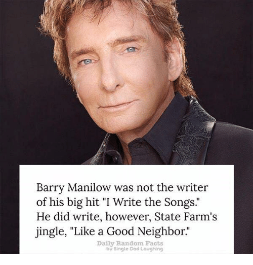 barry manilow was not the writer of his big hit 6759264 ✅ 25 best memes about like a good neighbor stay over there