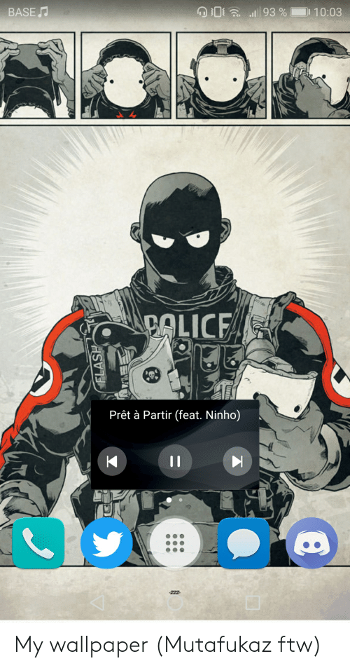 Ftw, Wallpaper, and Flash: BASE  93 % 10:03  w  PALICE  Prêt à Partir (feat. Ninho)  KI  11  -222  FLASH My wallpaper (Mutafukaz ftw)