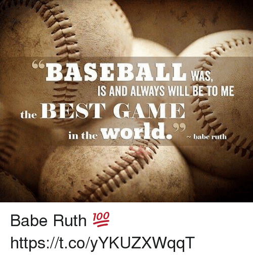 BASEBALL WAS IS AND ALWAYS WILL BETO ME the BEST GAME in the World ...