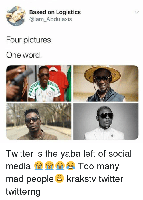 Memes, Social Media, and Twitter: Based on Logistics  @lam_Abdulaxis  Four pictures  One word. Twitter is the yaba left of social media 😭😭😭😂 Too many mad people😩 krakstv twitter twitterng