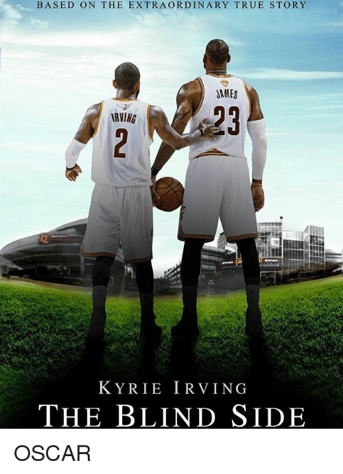 Kyrie Irving, Nba, and True: BASED ON THE EXTRAORDINARY TRUE STORY  JAMES  RVING  KYRIE IRVING  THE BLIND SIDE OSCAR