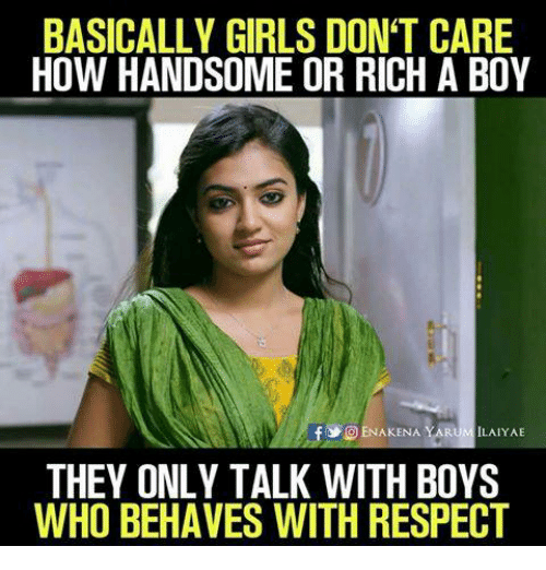 Girls, Memes, and Respect: BASICALLY GIRLS DON'T CARE  HOW HANDSOME OR RICH A BOY  ENAKENA LAIYAE  fl THEY ONLY TALK WITH BOYS  WHO BEHAVES WITH RESPECT