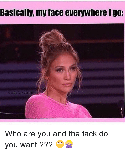 Memes, Yo, and Fack: Basically, my face everywhere yo: Who are you and the fack do you want ??? 🙄🙅🏼