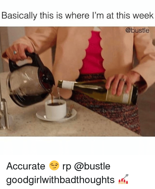 Memes, 🤖, and This: Basically this is where l'm at this week  @bustle Accurate 😏 rp @bustle goodgirlwithbadthoughts 💅🏼
