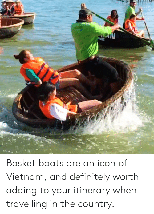 Definitely, Vietnam, and Icon: Basket boats are an icon of Vietnam, and definitely worth adding to your itinerary when travelling in the country.