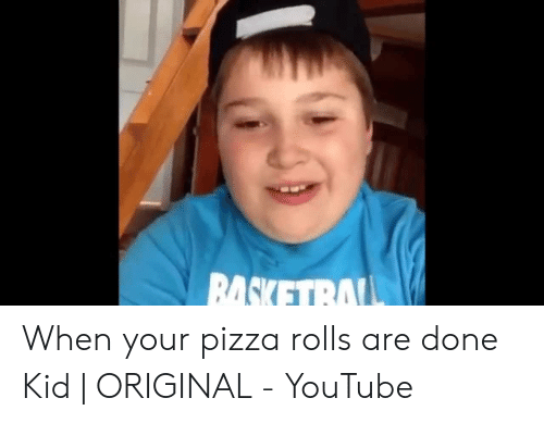 Basketral When Your Pizza Rolls Are Done Kid Original