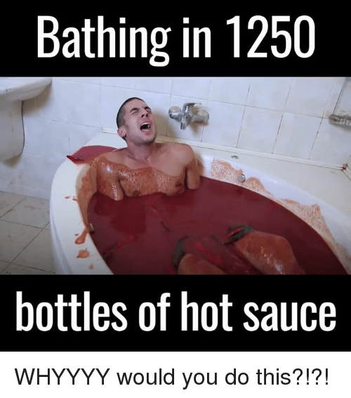 bathing in 1250 bottles of hot sauce whyyyy would you 3744073 ✅ 25 best memes about funny comebacks funny comebacks memes