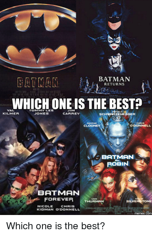 Batman, Memes, and Forever: BATMAN  EAT MAN  RETURNS  WHICH ONE ISTHE BEST?  TOMMY LEE  JEM  KILMER  JONES  CARREY  RENEGGER  SCH  CLOONEY  NELL,  BATMAN  ROBIN  BATMAN  FOREVER  THURMAN  ILVE  TONE  NICOLE  CHRIS  KIDMANN O'DONNELL  com Which one is the best?