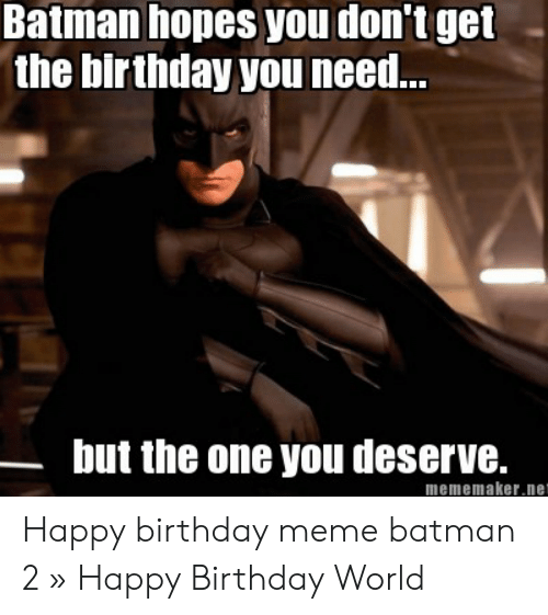 Batman Hopes You Don T Get The Birthday You Nee But The One You