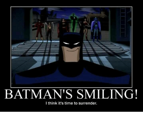 Memes, 🤖, and  Surrenders: BATMAN'S SMILING!  I think it's time to surrender.