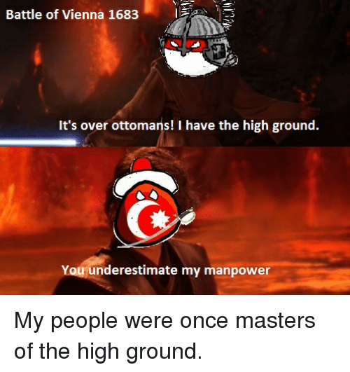 Masters, Once, and Manpower: Battle of Vienna 1683  It's over ottomans! I have the high ground.  You underestimate my manpower