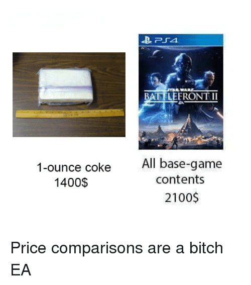 Bitch, Children, and Star Wars: BATTLEERONTII  1-ounce coke  1400$  All base-game  contents  2100$ Price comparisons are a bitch EA