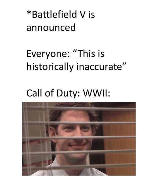 """Call of Duty, Battlefield, and Call: *Battlefield V is  announced  Everyone: """"This is  historically inaccurate""""  Call of Duty: WWIl:"""