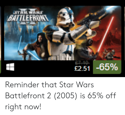 Star Wars, Star, and Star Wars Battlefront: BATTLEFRONT  £2.51-65% Reminder that Star Wars Battlefront 2 (2005) is 65% off right now!