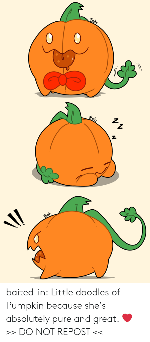Tumblr, Blog, and Pumpkin: Baty  Eady  Baty  \/ baited-in:  Little doodles of Pumpkin because she's absolutely pure and great. ❤  >> DO NOT REPOST <<