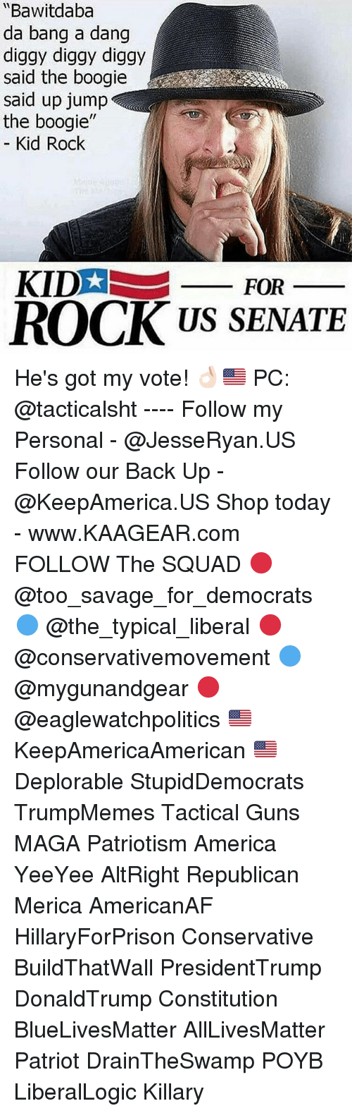 """All Lives Matter, America, and Guns: """"Bawitdaba  da bang a dang  diggy diggy diggy  said the boogie  said up jump  the boogie""""  Kid Rock  KIDA ㅡㅡ FOR  ROCK US SENATE He's got my vote! 👌🏻🇺🇸 PC: @tacticalsht ---- Follow my Personal - @JesseRyan.US Follow our Back Up - @KeepAmerica.US Shop today - www.KAAGEAR.com FOLLOW The SQUAD 🔴 @too_savage_for_democrats 🔵 @the_typical_liberal 🔴 @conservativemovement 🔵 @mygunandgear 🔴 @eaglewatchpolitics 🇺🇸 KeepAmericaAmerican 🇺🇸 Deplorable StupidDemocrats TrumpMemes Tactical Guns MAGA Patriotism America YeeYee AltRight Republican Merica AmericanAF HillaryForPrison Conservative BuildThatWall PresidentTrump DonaldTrump Constitution BlueLivesMatter AllLivesMatter Patriot DrainTheSwamp POYB LiberalLogic Killary"""