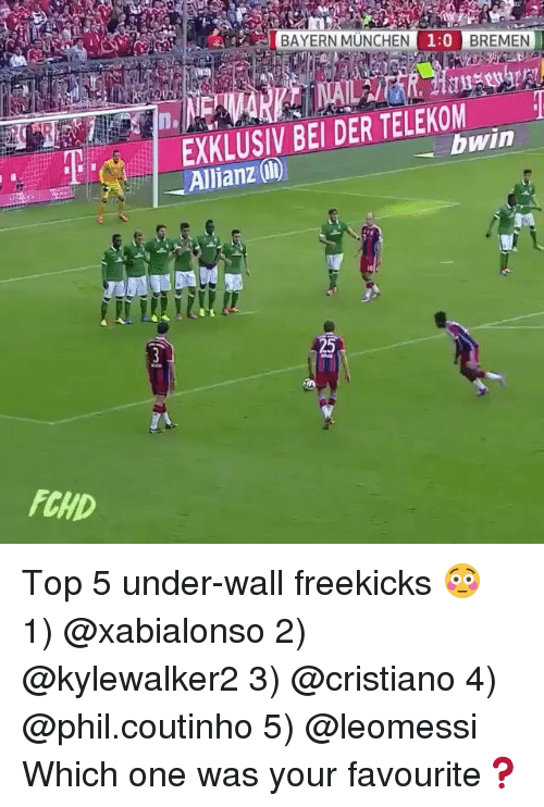 Memes, Bayern, and 🤖: BAYERN MUNCHEN  1:0  BREMEN  EXKLUSIV BEI DER TELEKOM  bwin  Allianz @)  FCHD Top 5 under-wall freekicks 😳 1) @xabialonso 2) @kylewalker2 3) @cristiano 4) @phil.coutinho 5) @leomessi Which one was your favourite❓