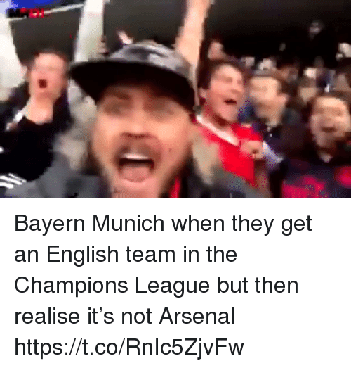 Arsenal, Soccer, and Champions League: Bayern Munich when they get an English team in the Champions League but then realise it's not Arsenal https://t.co/RnIc5ZjvFw