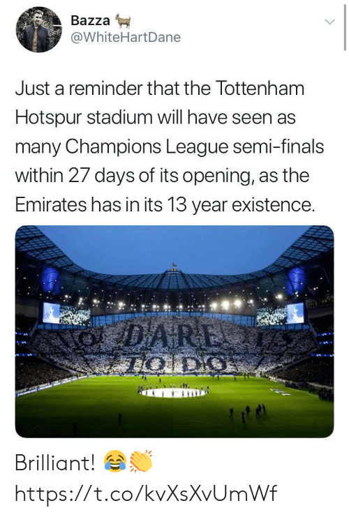 Finals, Soccer, and Champions League: Bazza  @WhiteHartDane  Just a reminder that the Tottenham  Hotspur stadium will have seen as  many Champions League semi-finals  within 27 days of its opening, as the  Emirates has in its 13 year existence. Brilliant! 😂👏 https://t.co/kvXsXvUmWf