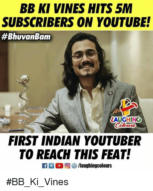 youtube.com, Vines, and Indian: BB KI VINES HITS 5M  SUBSCRIBERS ON YOUTUBE!  #BhuvanBam  LAUGHINO  FIRST INDIAN YOUTUBER  TO REACH THIS FEAT! #BB_Ki_Vines