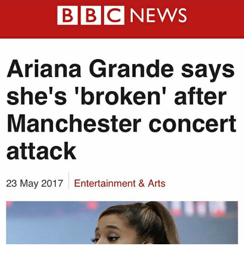 Ariana Grande, Memes, and News: BBC NEWS  Ariana Grande says  she's 'broken' after  Manchester Concert  attack  23 May 2017 Entertainment & Arts