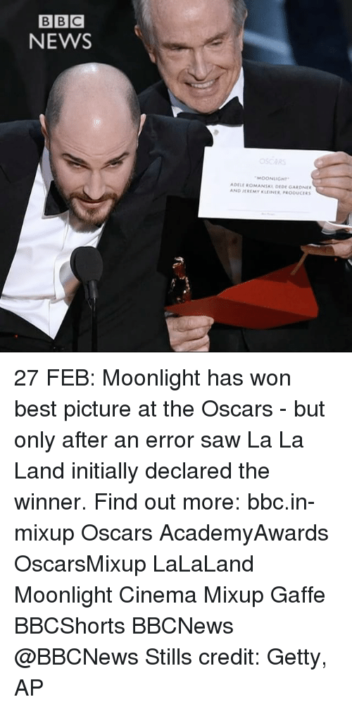 Memes, Bbc News, and Moonlight: BBC  NEWS  MOONLIGHT  ADELE ROMANSKL DEDE OARDNER  AND JEREMY KLEINER PEODUCERS 27 FEB: Moonlight has won best picture at the Oscars - but only after an error saw La La Land initially declared the winner. Find out more: bbc.in-mixup Oscars AcademyAwards OscarsMixup LaLaLand Moonlight Cinema Mixup Gaffe BBCShorts BBCNews @BBCNews Stills credit: Getty, AP