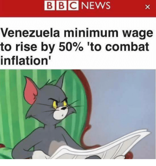 Memes, News, and Bbc News: BBC NEWS  Venezuela minimum wage  to rise by 50% 'to combat  inflation'