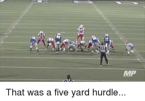 Funny, Yard, and Five: :BE  17  MP  品 That was a five yard hurdle...