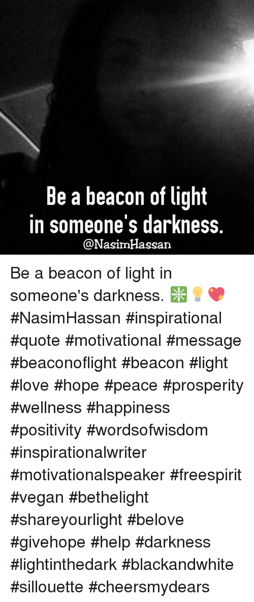Be A Beacon Of Light In Someones Darkness Be A Beacon Of Light In